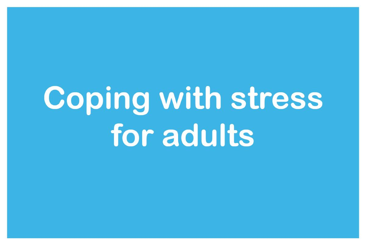 Coping with stress for adults